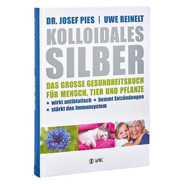 Kolloidales Silber: Gesundheitsbuch ...